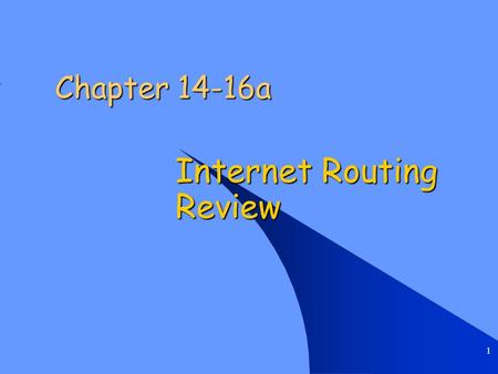 1 Chapter 14-16a Internet Routing Review. Chapter 14-16: Internet Routing Review 2 Introduction Motivation: Router performance is critical to overall.