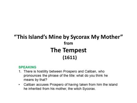 """This Island's Mine by Sycorax My Mother"" from The Tempest (1611)"