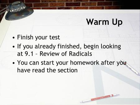 Warm Up Finish your test If you already finished, begin looking at 9.1 – Review of Radicals You can start your homework after you have read the section.