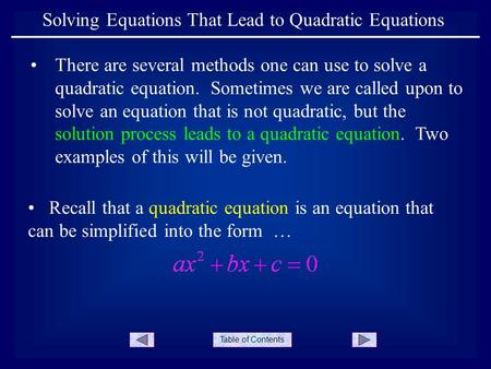 Table of Contents Solving Equations That Lead to Quadratic Equations There are several methods one can use to solve a quadratic equation. Sometimes we.