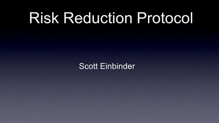 Risk Reduction Protocol Scott Einbinder. Defining Our Value Always a challenge Many agents look the same to consumer Many deliver same service The question.