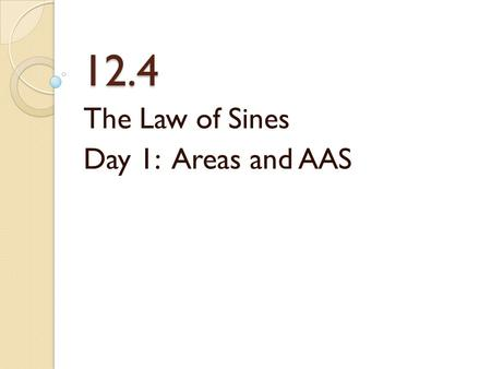 12.4 The Law of Sines Day 1: Areas and AAS. Find the area of the triangle.