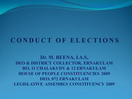 Dr. M. BEENA, I.A.S, DEO & DISTRICT COLLECTOR, ERNAKULAM RO, 11 CHALAKUDY & 12 ERNAKULAM HOUSE OF PEOPLE CONSTITUENCIES 2009 DEO, 072 ERNAKULAM LEGISLATIVE.