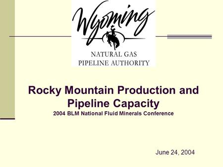 Rocky Mountain Production and Pipeline Capacity 2004 BLM National Fluid Minerals Conference June 24, 2004.