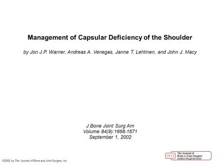 Management of Capsular Deficiency of the Shoulder by Jon J.P. Warner, Andreas A. Venegas, Janne T. Lehtinen, and John J. Macy J Bone Joint Surg Am Volume.