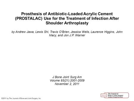 Prosthesis of Antibiotic-Loaded Acrylic Cement (PROSTALAC) Use for the Treatment of Infection After Shoulder Arthroplasty by Andrew Jawa, Lewis Shi, Travis.