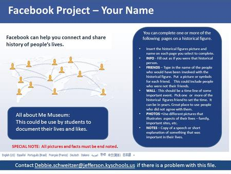 Facebook Project – Your Name Facebook can help you connect and share history of people's lives. You can complete one or more of the following pages on.