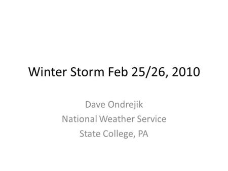 Winter Storm Feb 25/26, 2010 Dave Ondrejik National Weather Service State College, PA.