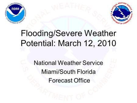 Flooding/Severe Weather Potential: March 12, 2010 National Weather Service Miami/South Florida Forecast Office.
