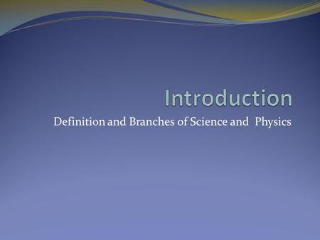 Definition and Branches of Science and Physics