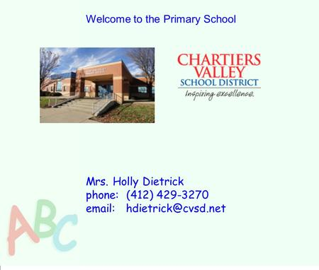 Welcome to the Primary School Mrs. Holly Dietrick phone: (412) 429-3270