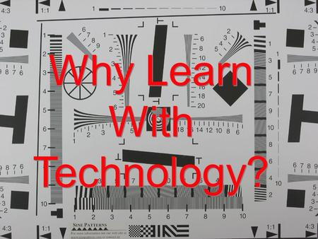 Why Learn With Technology?. What kinds of skills do students need?