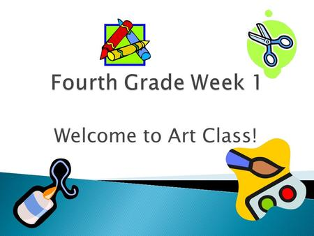 Fourth Grade Week 1 Welcome to Art Class!.