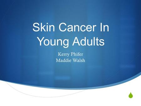  Skin Cancer In Young Adults Kerry Phifer Maddie Walsh.