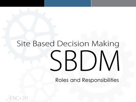 Roles and Responsibilities. Welcome to Site-Based Decision Making for NEW SBDM Members Complete the K-W-L Chart while you wait. Grab a water, coffee and.