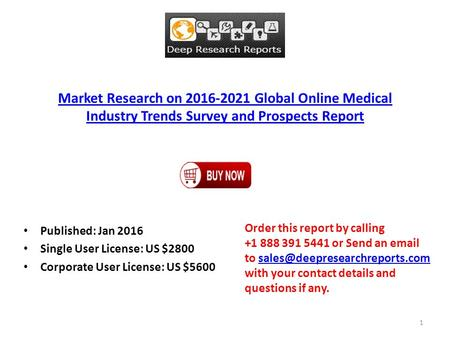 Market Research on 2016-2021 Global Online Medical Industry Trends Survey and Prospects Report Published: Jan 2016 Single User License: US $2800 Corporate.