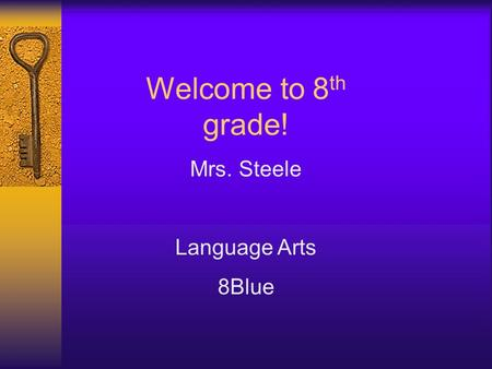 Welcome to 8 th grade! Mrs. Steele Language Arts 8Blue.