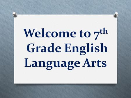Welcome to 7 th Grade English Language Arts. The On-level and Pre-AP Teachers…