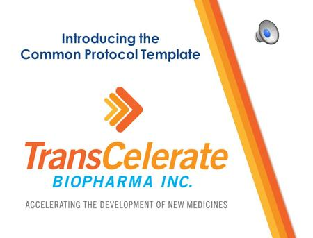 Introducing the Common Protocol Template Copyright ©2015 TransCelerate BioPharma Inc., All rights reserved. 2 TransCelerate and the Common Protocol Template.