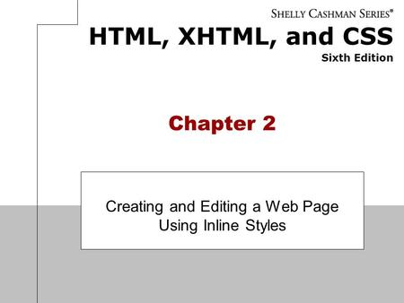 HTML, XHTML, and CSS Sixth Edition Chapter 2 Creating and Editing a Web Page Using Inline Styles.