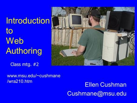 Introduction to Web Authoring Ellen Cushman  /wra210.htm Class mtg. #2.
