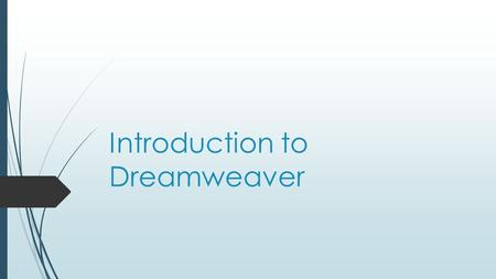 Introduction to Dreamweaver. What is it?  An Adobe program to graphically create and manage Web sites. It often referred to as a GUI ---Graphical User.