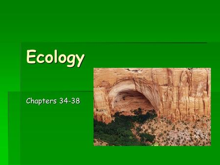 "Ecology Chapters 34-38. What is ecology?  Study of how organisms interact with each other and their physical environment  Greek origin ""oikos""  meaning."