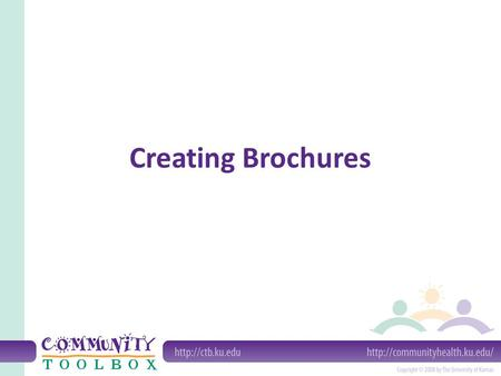 Creating Brochures. What is a brochure? a small printed paper piece, usually a single sheet typically 8 ½ x 11 or 8 ½ x 14 tri-fold can have different.