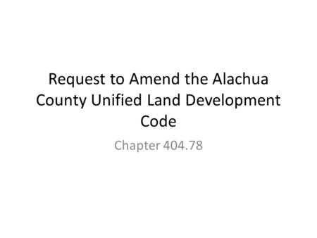 Request to Amend the Alachua County Unified Land Development Code Chapter 404.78.