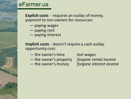 EFarmer.us - requires an outlay of money, - doesn't require a cash outlay, ―paying wages ―paying rent ―paying interest ―the owner's time ―the owner's property.