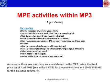MPE activities within MP3 Arjan Verweij A. Verweij, MPE review, 2 June 2015 The questions: 1. Define the scope of work for your activity 2. Structure of.