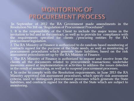 In September of 2012 the RA Government made amendments in the Resolution No 168 on 'Regulation of Procurement Procedures. 1. It is the responsibility.