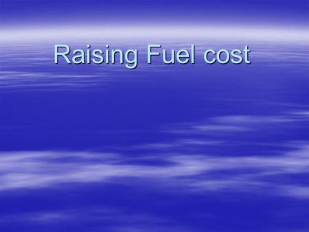 Raising Fuel cost. We will discuss…..  Problem size and implications  What carriers can and are doing  Fuel optimizer – exercise  Fuel contract –