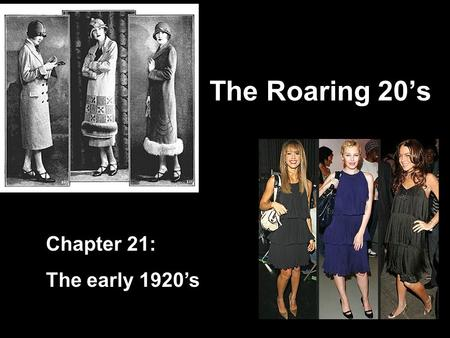 The Roaring 20's Chapter 21: The early 1920's. Warren G. Harding… Harding Looked like a President? Said America has just come out of a war and needs to.
