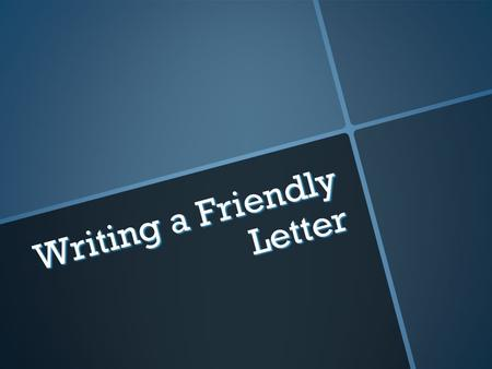 W r i t i n g a F r i e n d l y L e t t e r. Why? FFFFriendly letters convey personal information about ourselves. TTTThey show caring and concern.