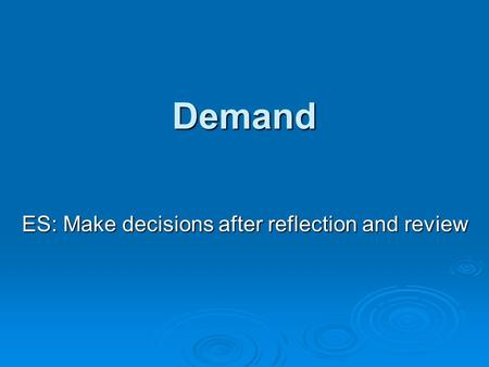 Demand ES: Make decisions after reflection and review.