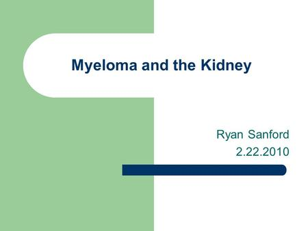 Myeloma and the Kidney Ryan Sanford 2.22.2010. How Often is the Kidney Involved Symptomatic MM: CRAB – hyperCalcemia – Renal dysfunction – Anemia – Bone.