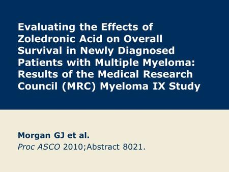 Evaluating the Effects of Zoledronic Acid on Overall Survival in Newly Diagnosed Patients with Multiple Myeloma: Results of the Medical Research Council.