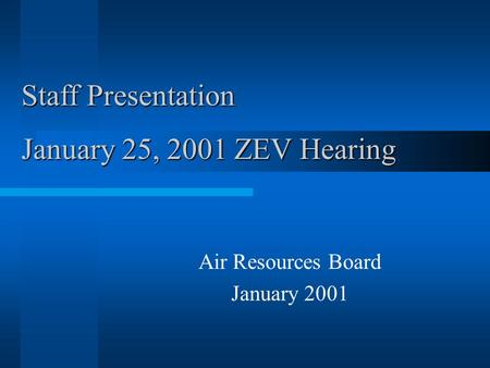 Air Resources Board January 2001 Staff Presentation January 25, 2001 ZEV Hearing.