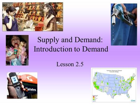 Supply and Demand: Introduction to Demand Lesson 2.5.