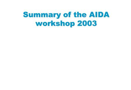 Summary of the AIDA workshop 2003. AIDA Workshop, July 2003 1 What is AIDA  AIDA defines today interfaces for some common analysis data objects  IHistogram,