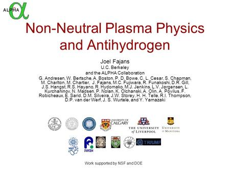 Non-Neutral Plasma Physics and Antihydrogen Joel Fajans U.C. Berkeley and the ALPHA Collaboration G. Andresen, W. Bertsche, A. Boston, P. D. Bowe, C. L.