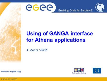 INFSO-RI-508833 Enabling Grids for E-sciencE www.eu-egee.org Using of GANGA interface for Athena applications A. Zalite / PNPI.