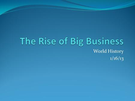 World History 1/16/13. Introduction Rapid industrial growth transformed American business and society. The rise of Big Business turned the United States.