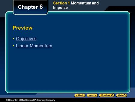 © Houghton Mifflin Harcourt Publishing Company Preview Objectives Linear Momentum Chapter 6 Section 1 Momentum and Impulse.