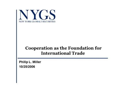 Cooperation as the Foundation for International Trade Philip L. Miller 10/25/2006.