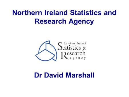 Northern Ireland Statistics and Research Agency Dr David Marshall.