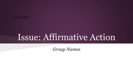 Issue: Affirmative Action Group Names TITLE SLIDE.
