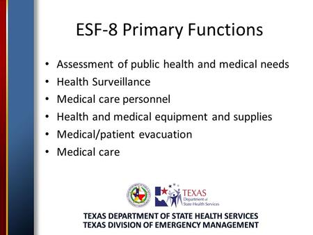 ESF-8 Primary Functions Assessment of public health and medical needs Health Surveillance Medical care personnel Health and medical equipment and supplies.