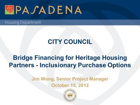 Housing Department CITY COUNCIL Bridge Financing for Heritage Housing Partners - Inclusionary Purchase Options Jim Wong, Senior Project Manager October.